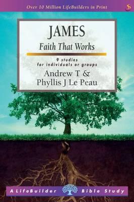 James: Faith That Works - LifeBuilder Bible Study (Paperback)