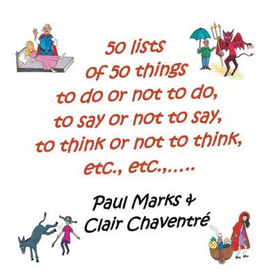 50 Lists of 50 Things to Do or Not to Do, to Say or Not to Say, to Think or Not to Think, Etc., Etc., (Paperback)