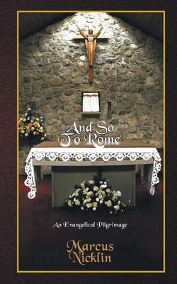 And So To Rome: An Evangelical Pilgrimage (Paperback)
