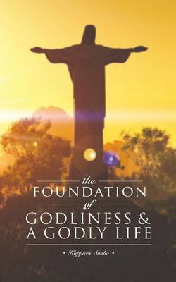 The Foundation of Godliness & A Godly Life (Paperback)