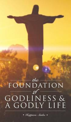 The Foundation of Godliness & A Godly Life (Hardback)