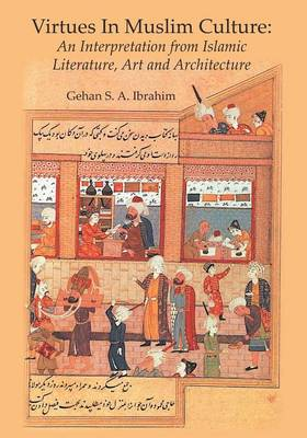 Virtues in Muslim Culture: An Interpretation from Islamic Literature, Art and Architecture (Paperback)