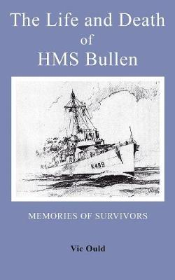 The Life and Death of HMS Bullen (Paperback)