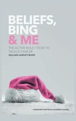 Beliefs, Bing & Me: The Active Role I Took To Tackle Cancer (Paperback)