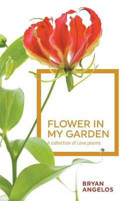 Flower in my Garden: A collection of Love poems (Paperback)