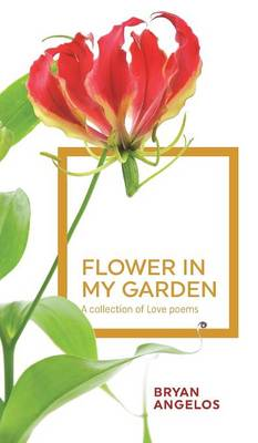 Flower in my Garden: A collection of Love poems (Hardback)