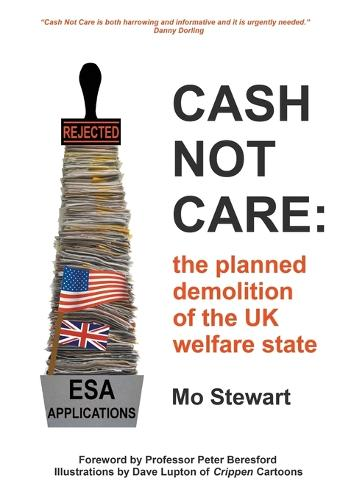 Cash Not Care: the planned demolition of the UK welfare state (Paperback)