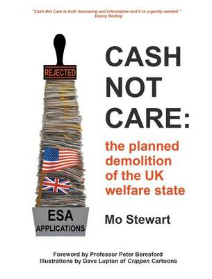 Cash Not Care: the planned demolition of the UK welfare state (Hardback)