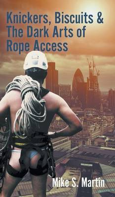 Knickers, Biscuits & The Dark Arts of Rope Access (Hardback)