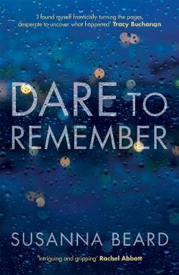 Dare to Remember: `Intriguing and gripping', a psychological thriller that will bring you to the edge of your seat... (Paperback)