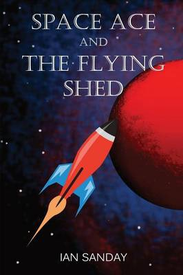 Space Ace and the Flying Shed (Paperback)