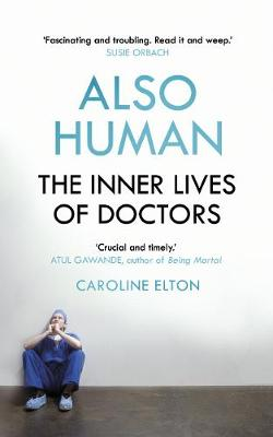 Also Human: The Inner Lives of Doctors (Hardback)