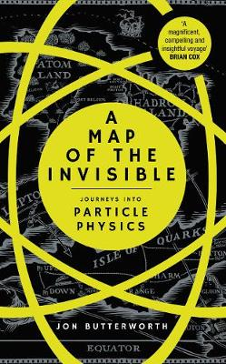 A Map of the Invisible: Journeys into Particle Physics (Hardback)