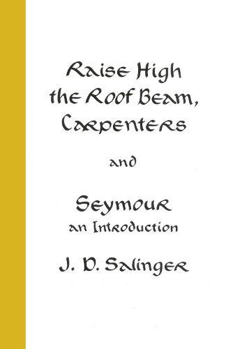 Raise High the Roof Beam, Carpenters; Seymour - an Introduction (Hardback)