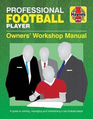 Professional Football Player Owners' Workshop Manual: A Guide to Owning, Managing and Maintaining a Top Football Player (Hardback)