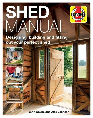 Shed Manual: Designing, building and fitting out your perfect shed (Hardback)