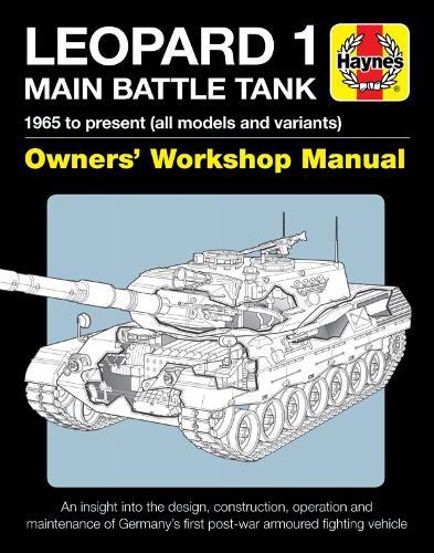 Leopard 1 Main Battle Tank Owners' Workshop Manual: The Leopard 1 family of AFVs 1956 to 2011 (Hardback)
