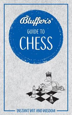 Bluffer's Guide to Chess: Instant wit and wisdom - Bluffer's Guides (Paperback)