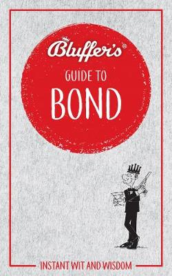 Bluffer's Guide to Bond: Instant wit and wisdom - Bluffer's Guides (Paperback)