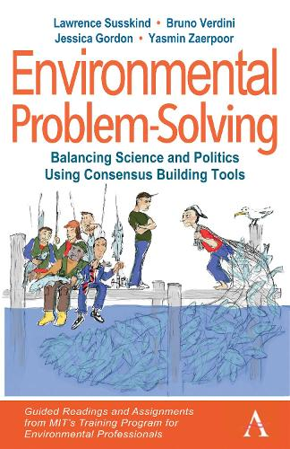 Environmental Problem-Solving: Balancing Science and Politics Using Consensus Building Tools: Guided Readings and Assignments from MIT's Training Program for Environmental Professionals - Anthem Environment and Sustainability Initiative (AESI) (Hardback)
