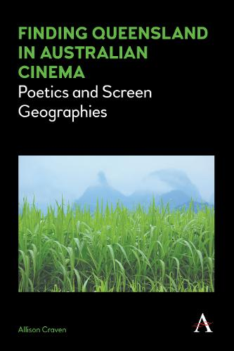 Finding Queensland in Australian Cinema: Poetics and Screen Geographies - Anthem Studies in Australian Literature and Culture 1 (Paperback)