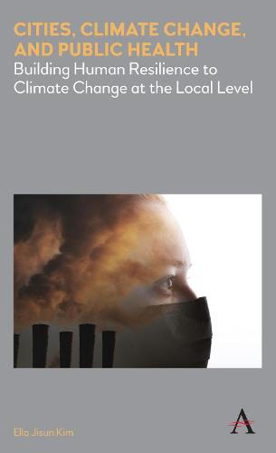 Climate Change and Public Health in Cities: Frames and Games for Human Resilience to Climate Change - Anthem Environment and Sustainability Initiative (AESI) (Hardback)