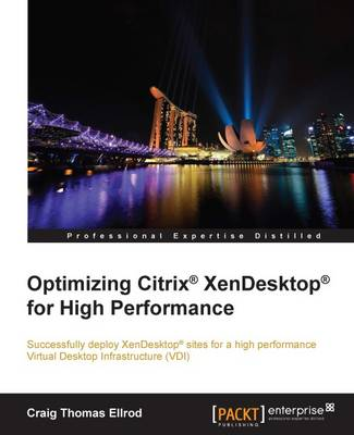 Optimizing Citrix (R) XenDesktop (R) for High Performance (Paperback)