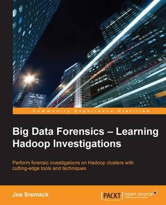 Big Data Forensics - Learning Hadoop Investigations (Paperback)