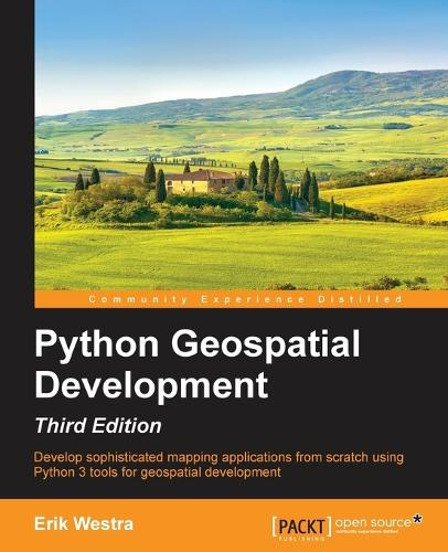 Python Geospatial Development - Third Edition (Paperback)