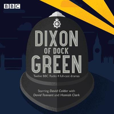 Dixon of Dock Green: 12 episodes of the BBC Radio 4 drama (CD-Audio)