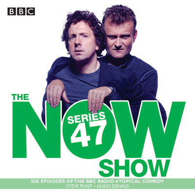 The Now Show: Series 47: Six Episodes of the BBC Radio 4 Topical Comedy (CD-Audio)