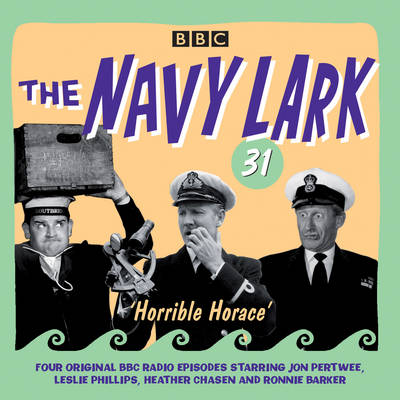 The Navy Lark Volume 31: Horrible Horace: Four classic radio comedy episodes (CD-Audio)