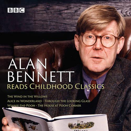 Alan Bennett Reads Childhood Classics: The Wind in the Willows; Alice in Wonderland; Through the Looking Glass; Winnie-the-Pooh; The House at Pooh Corner (CD-Audio)