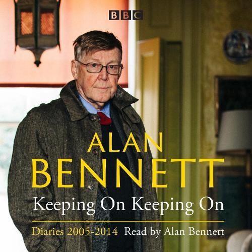 Alan Bennett: Keeping On Keeping On: Diaries 2005-2014 (CD-Audio)