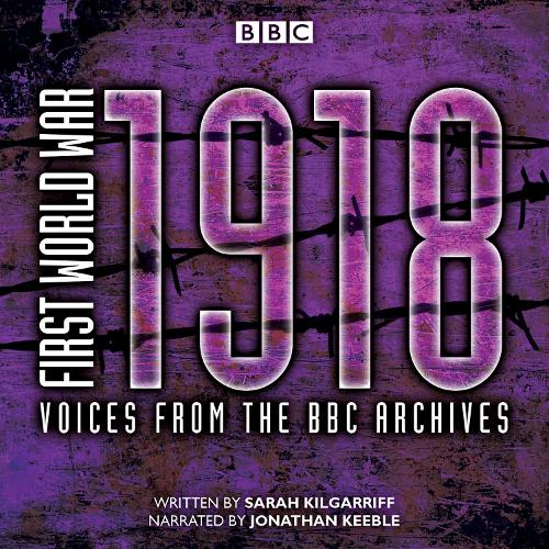 First World War: 1918: Voices from the BBC Archive (CD-Audio)
