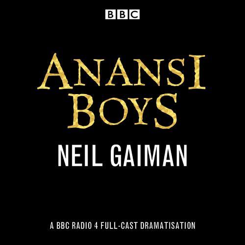 Anansi Boys: A BBC Radio 4 full-cast dramatisation (CD-Audio)