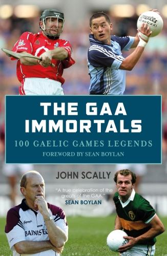 The GAA Immortals: 100 Gaelic Games Legends (Paperback)