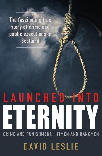 Launched into Eternity: Crime and Punishment, Hitmen and Hangmen (Paperback)