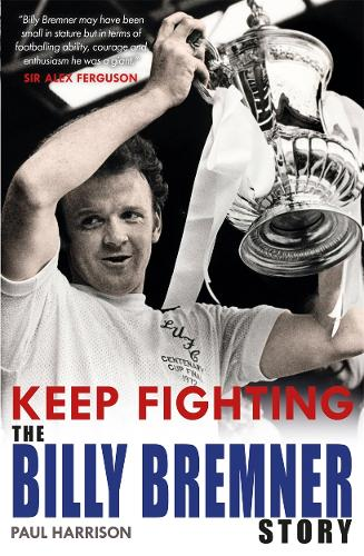 Keep Fighting: The Billy Bremner Story (Paperback)