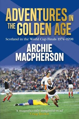 Adventures in the Golden Age: Scotland in the World Cup Finals 1974-1998 (Paperback)