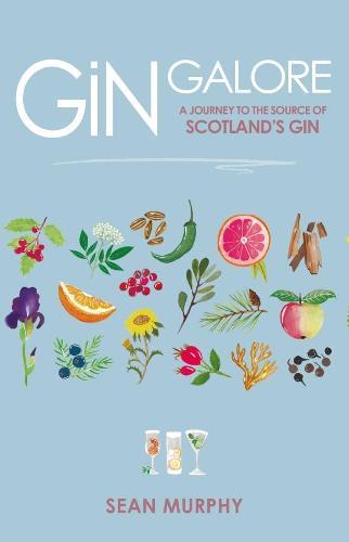 Gin Galore: A Journey to the source of Scotland's gin (Hardback)