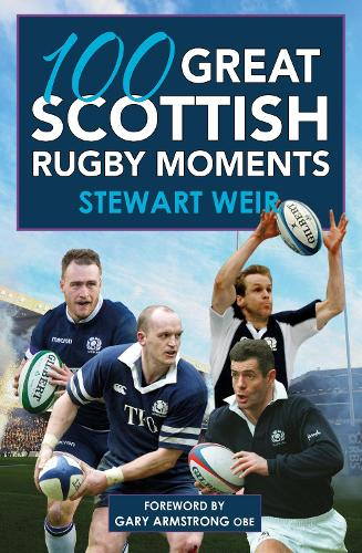 100 Great Scottish Rugby Moments (Paperback)
