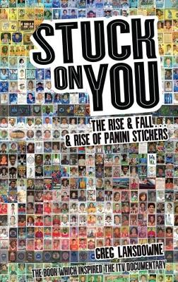 Stuck on You: The Rise & Fall - & Rise of Panini Stickers (Paperback)