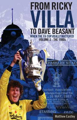 From Ricky Villa to Dave Beasant: The 1980s Volume 3 - When the FA Cup Really Mattered (Paperback)