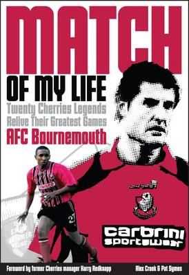 AFC Bournemouth Match of My Life: Cherries Relive Their Greatest Games (Hardback)