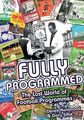 Fully Programmed: The Lost World of Football Programmes (Hardback)