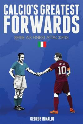 Calcio's Greatest Forwards: Serie A's Finest Attackers (Paperback)