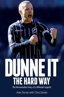 Dunne it the Hard Way: The Remarkable Story of a Millwall Legend (Hardback)