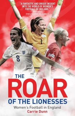 The Roar of the Lionesses: Women's Football in England (Paperback)