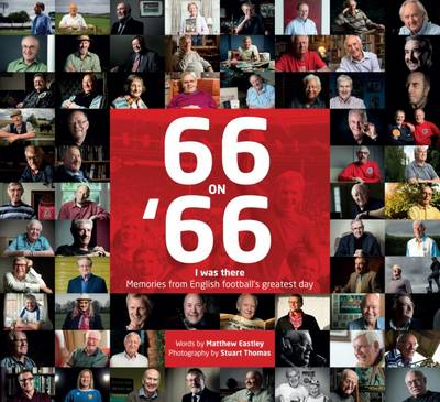 66 on 66: 'I Was There' Memories from English Football's Greatest Day (Hardback)